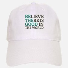 Believe There is Good Baseball Baseball Cap