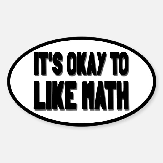 It's Okay To Like Math Sticker (Oval)