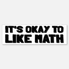It's Okay To Like Math Bumper Bumper Sticker