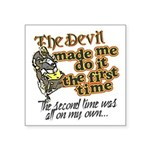 The Devil Made Me Do It Square Sticker 3