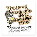 The Devil Made Me Do It Square Car Magnet 3