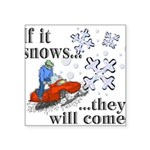 If It Snows Square Sticker 3