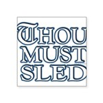 Thou Must Sled Square Sticker 3