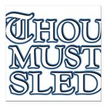 Thou Must Sled Square Car Magnet 3