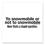 To Snowmobile or Not... Square Car Magnet 3