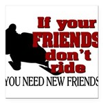 If Your Friends Don't Ride Square Car Magnet 3