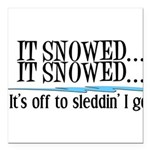 itsnowed.png Square Car Magnet 3