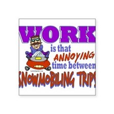 "Work vs Snowmobiling Trips Square Sticker 3"" x 3"""