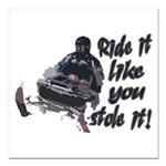 Ride It Like You Stole It Square Car Magnet 3