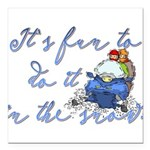 It's fun to do it.... Square Car Magnet 3