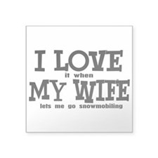 "I Love My Wife Snowmobiling Square Sticker 3"" x 3"""
