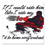 Ride Him Like My Sled Square Car Magnet 3