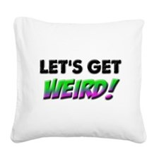 Let's Get Weird Square Canvas Pillow