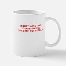 I SQUAT MORE THAN YOUR BOYFRIEND Mug