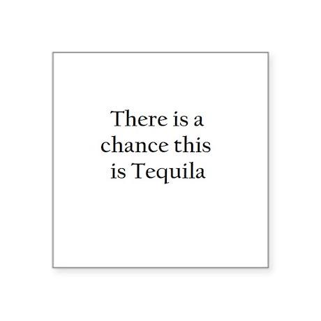 "Tequila ! Square Sticker 3"" x 3"""