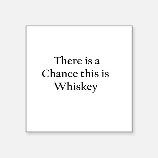 There is a Chance this is Whiskey Mug Square Stick