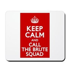 Keep Calm and Call the Brute Squad Mousepad