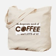 Desperate Need Of Coffee Tote Bag