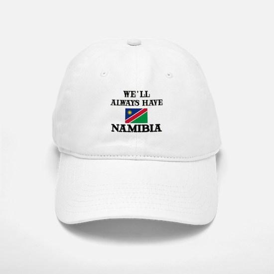 We Will Always Have Namibia Baseball Baseball Cap