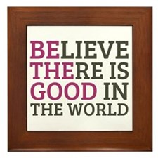 Believe There is Good Framed Tile
