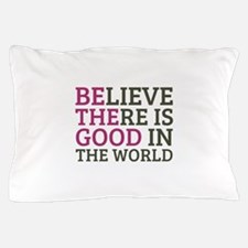 Believe There is Good Pillow Case