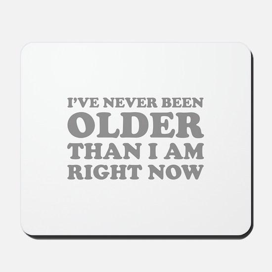 I've never been older Mousepad