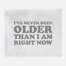I've never been older Throw Blanket