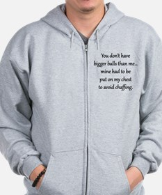 You dont have bigger balls than me Zip Hoodie