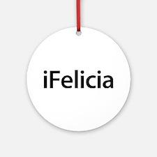 iFelicia Round Ornament