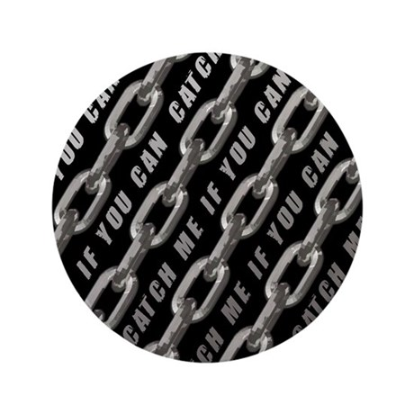 """Catch Me If You Can 3.5"""" Button (100 pack)"""