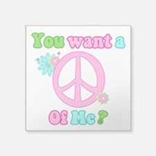 "You Want A Peace of Me? Square Sticker 3"" x 3"""