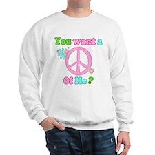 You Want A Peace of Me? Sweatshirt