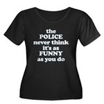 The Police Never Think Its Funny Women's Plus Size