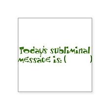 "Todays subliminal message Square Sticker 3"" x 3"""