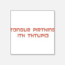 "tongue pirthing Square Sticker 3"" x 3"""