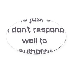 dont respond to authority Oval Car Magnet