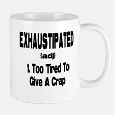 Exhaustipated - Too tired to give a crap Small Small Mug