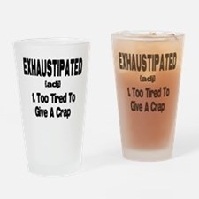 Exhaustipated - Too tired to give a crap Drinking
