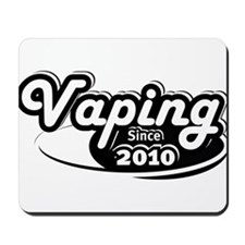 Vaping Since 2010 Mousepad
