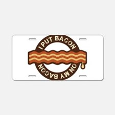 I put bacon on my bacon Aluminum License Plate
