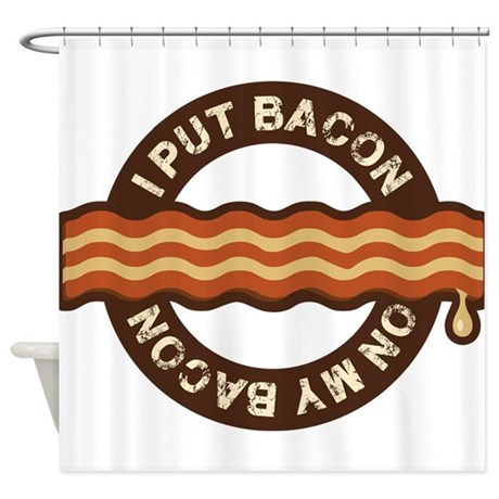 I put bacon on my bacon Shower Curtain