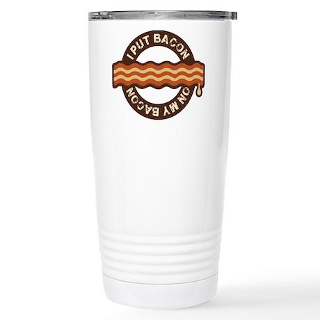 I put bacon on my bacon Stainless Steel Travel Mug