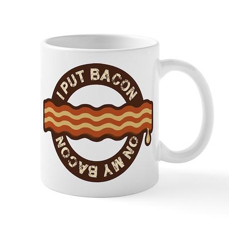I put bacon on my bacon Mug