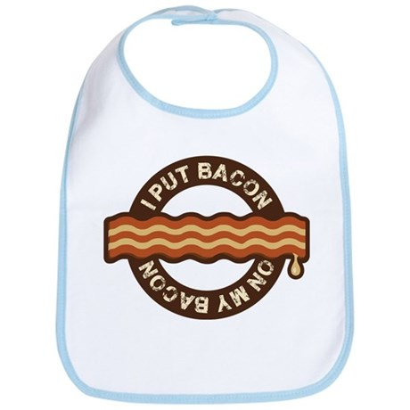 I put bacon on my bacon Bib