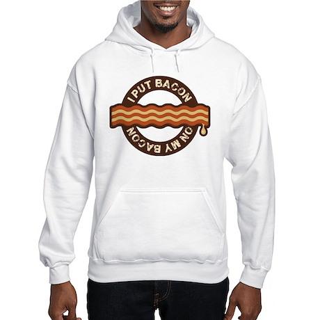 I put bacon on my bacon Hooded Sweatshirt