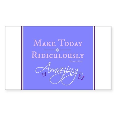 Make today Ridiculously AMAZING Sticker (Rectangle