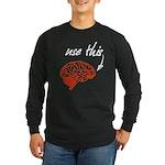 Use brain Long Sleeve Dark T-Shirt