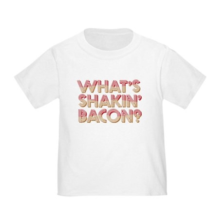 What's Shakin' Bacon Toddler T-Shirt