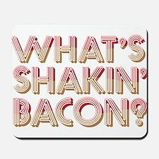 What's Shakin' Bacon Mousepad