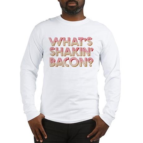 What's Shakin' Bacon Long Sleeve T-Shirt